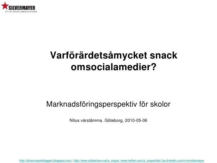Varförärdetsåmycket snack omsocialamedier? <br />Marknadsföringsperspektiv för skolor<br />Nitus vårstämma. Göteborg, 2010...
