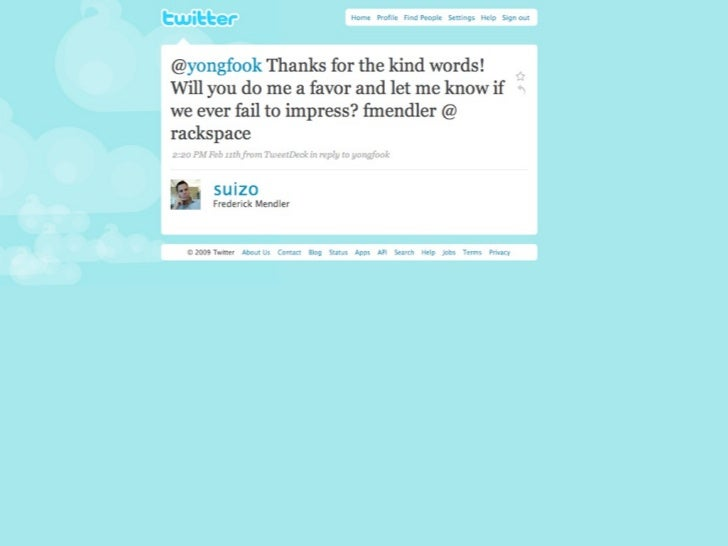 A simple campaign to build Loyalty & Trust             Be nice to customers who mention your company / product name on Twi...