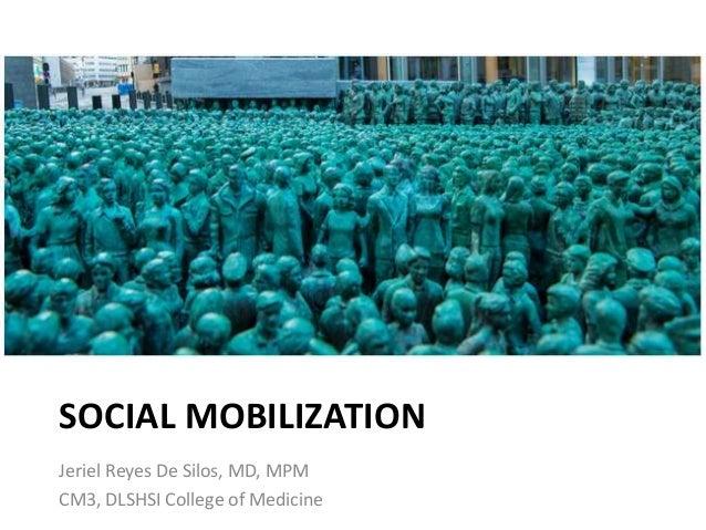 SOCIAL MOBILIZATION Jeriel Reyes De Silos, MD, MPM CM3, DLSHSI College of Medicine