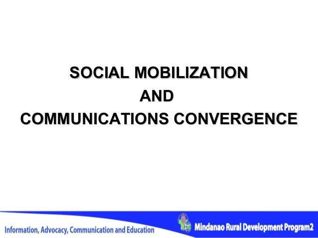 SOCIAL MOBILIZATION           ANDCOMMUNICATIONS CONVERGENCE