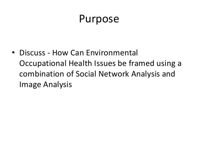 Using Visual Methods and Social Network Analysis to Explore Relationships in Occupational and Environmental Health Slide 2