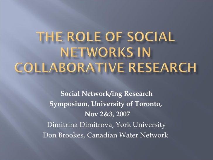Social Network/ing Research Symposium, University of Toronto,  Nov 2&3, 2007 Dimitrina Dimitrova, York University Don Broo...