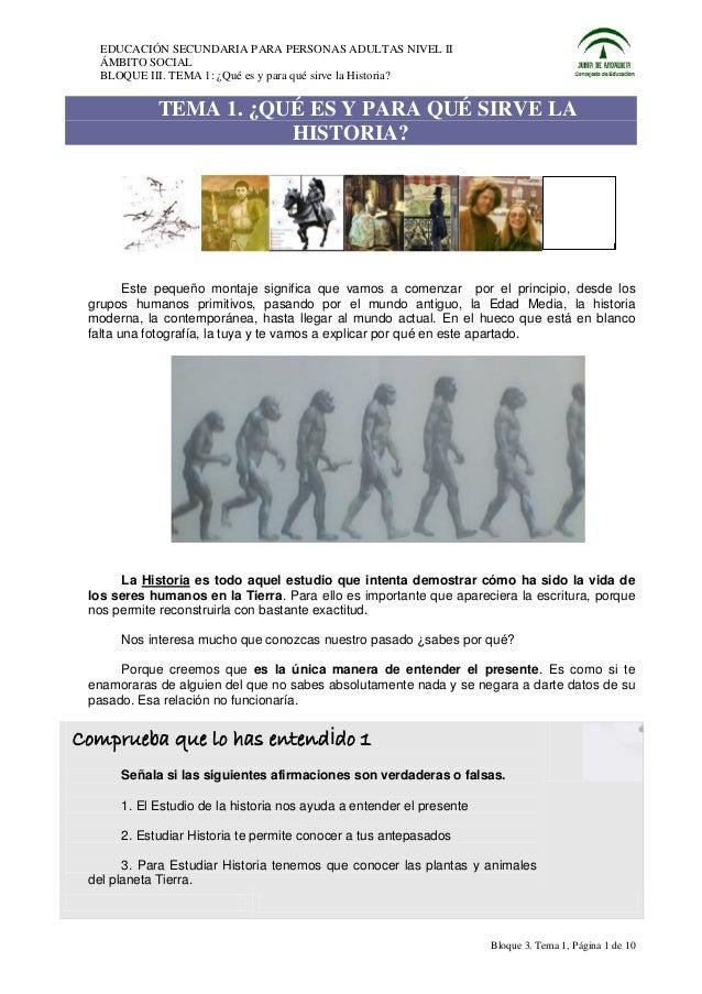 EDUCACIÓN SECUNDARIA PARA PERSONAS ADULTAS NIVEL II ÁMBITO SOCIAL BLOQUE III. TEMA 1: ¿Qué es y para qué sirve la Historia...
