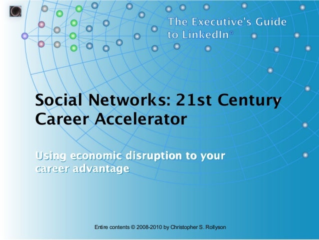 Social Networks: 21st Century Career Accelerator Using economic disruption to your career advantage Using economic disrupt...
