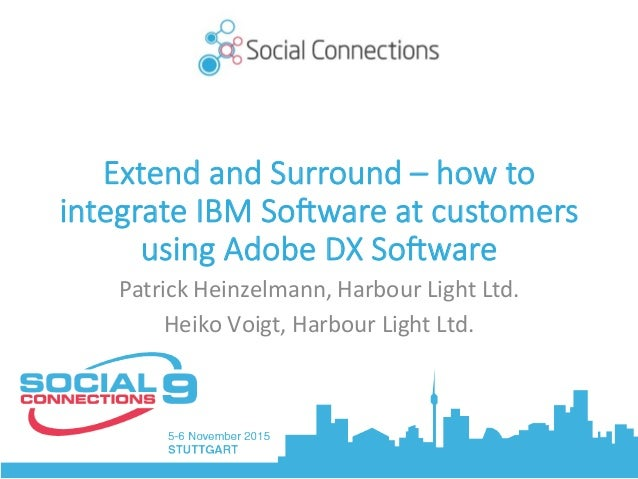 Extend and Surround – how to integrate IBM So5ware at customers using Adobe DX So5ware Patrick	Heinzelmann,	Harbour	Light	...