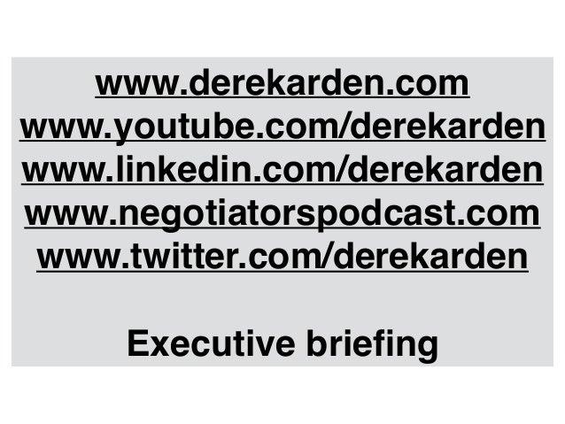www.derekarden.com www.youtube.com/derekarden www.linkedin.com/derekarden www.negotiatorspodcast.com www.twitter.com/derek...
