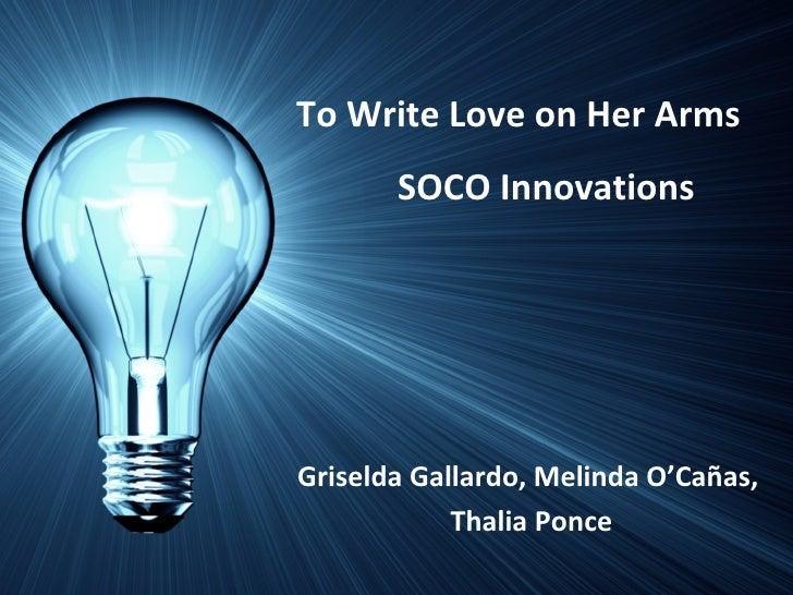 SOCO Innovations Griselda Gallardo, Melinda O'Cañas,  Thalia Ponce To Write Love on Her Arms