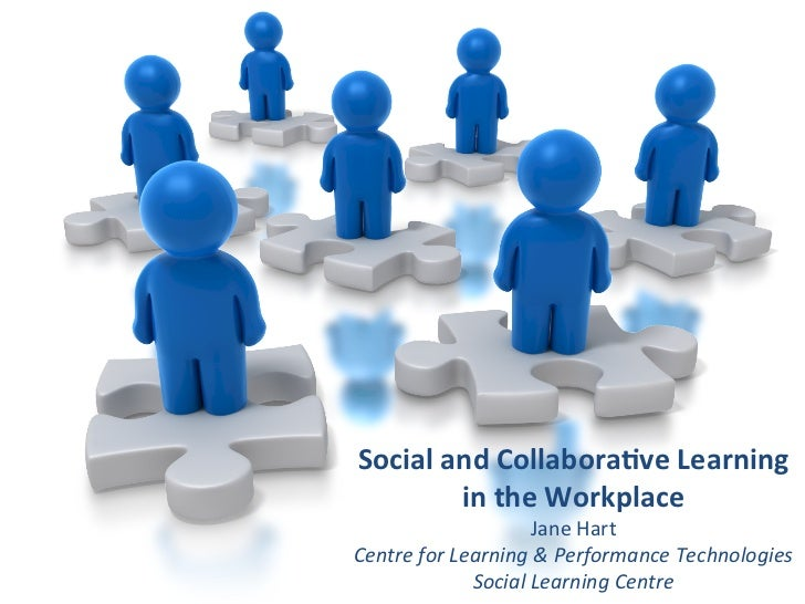 Social	  and	  Collabora-ve	  Learning	             in	  the	  Workplace	                               Jane	  Hart	  Cent...