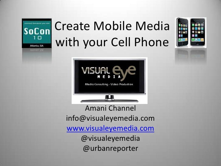 Create Mobile Mediawith your Cell Phone<br />Amani Channel<br />info@visualeyemedia.com<br />www.visualeyemedia.com<br />@...