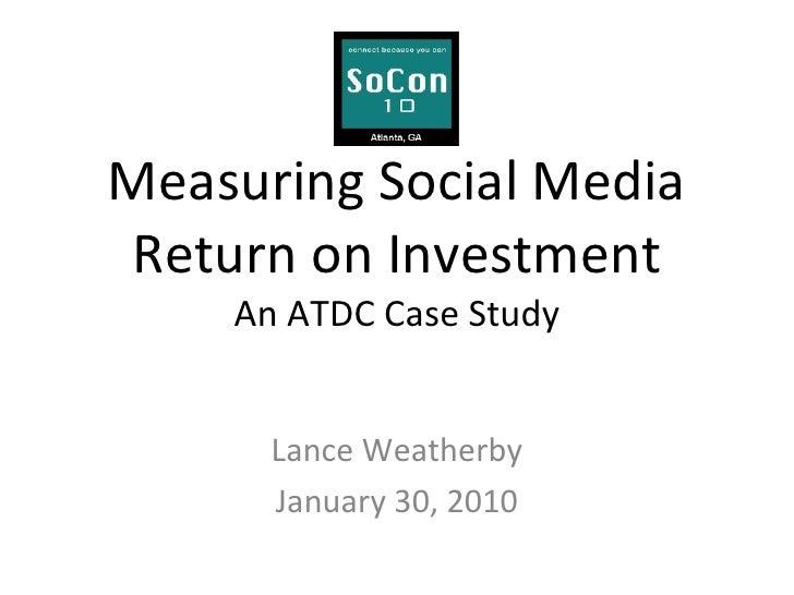 Measuring Social Media Return on Investment An ATDC Case Study <ul><li>Lance Weatherby </li></ul><ul><li>January 30, 2010 ...