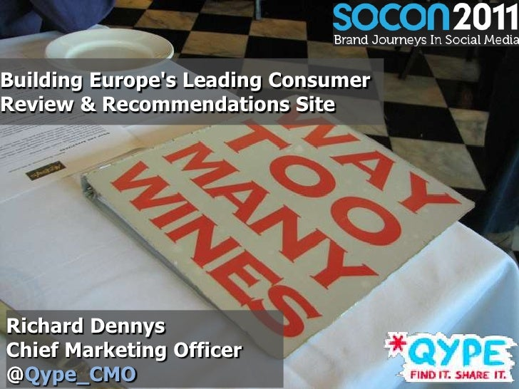 Building Europes Leading ConsumerReview & Recommendations SiteRichard DennysChief Marketing Officer@Qype_CMO            1