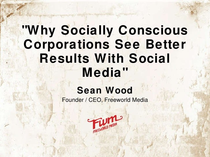 """""""Why Socially Conscious Corporations See Better Results With Social Media"""" Sean Wood Founder / CEO, Freeworld Me..."""