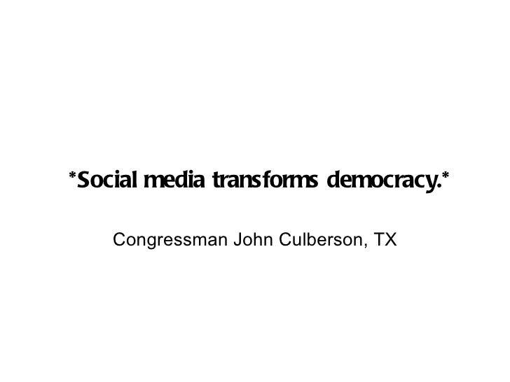  *Social media transforms democracy.* Congressman John Culberson, TX
