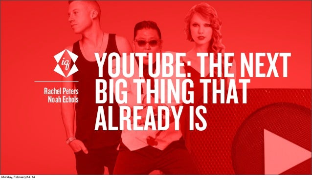 Rachel Peters Noah Echols  Monday, February 24, 14  YOUTUBE: THE NEXT BIG THING THAT ALREADY IS