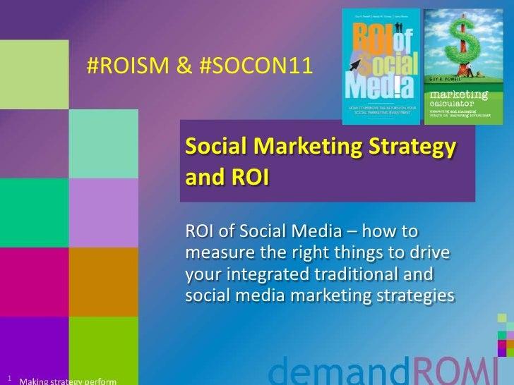 Social Marketing Strategy and ROI<br />ROI of Social Media – how to measure the right things to drive your integrated trad...