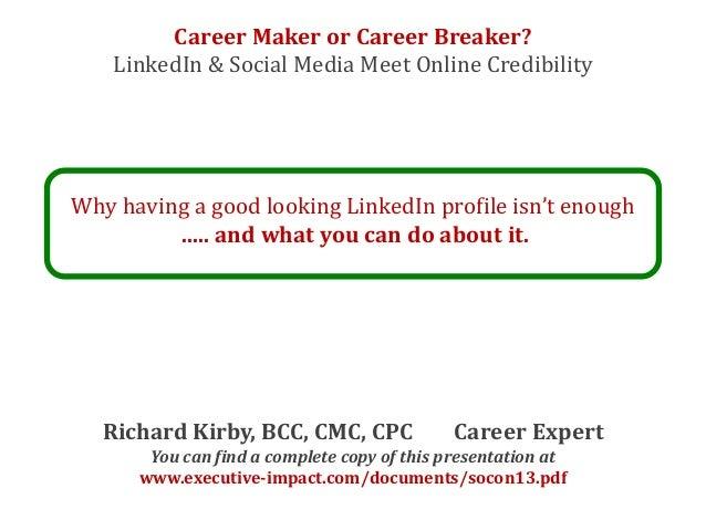 Career Maker or Career Breaker?    LinkedIn & Social Media Meet Online CredibilityWhy having a good looking LinkedIn profi...