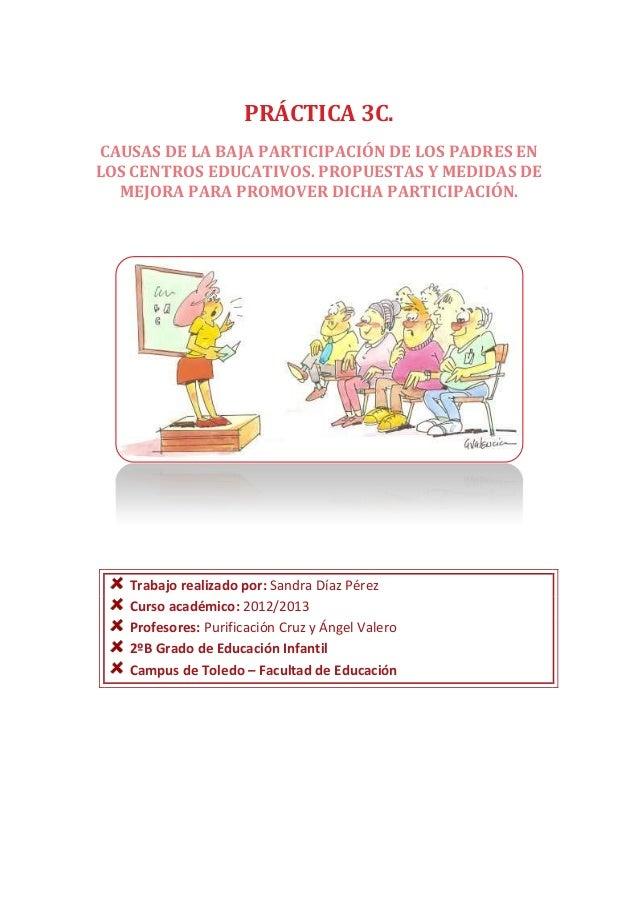 PRÁCTICA 3C.CAUSAS DE LA BAJA PARTICIPACIÓN DE LOS PADRES ENLOS CENTROS EDUCATIVOS. PROPUESTAS Y MEDIDAS DE  MEJORA PARA P...