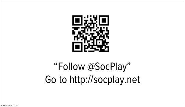 """Follow @SocPlay""Go to http://socplay.netMonday, June 17, 13"