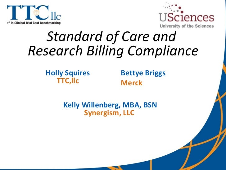 Standard of Care and  Research Billing Compliance Holly Squires TTC,llc Bettye Briggs Merck  Kelly Willenberg, MBA, BSN Sy...