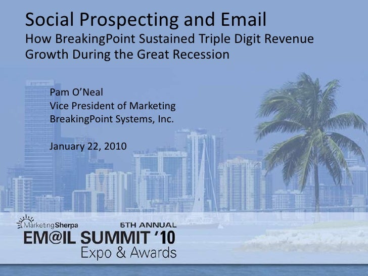 Social Prospecting and Email<br />How BreakingPoint Sustained Triple Digit Revenue Growth During the Great Recession<br />...