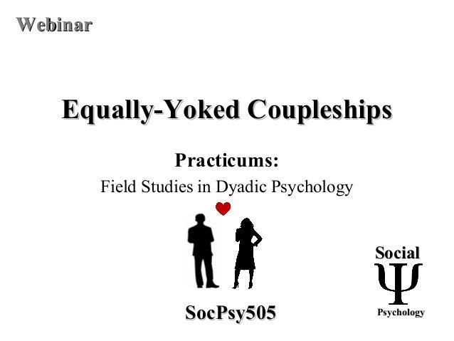 Equally-Yoked CoupleshipsEqually-Yoked Coupleships Practicums: Field Studies in Dyadic Psychology SocialSocial PsychologyP...
