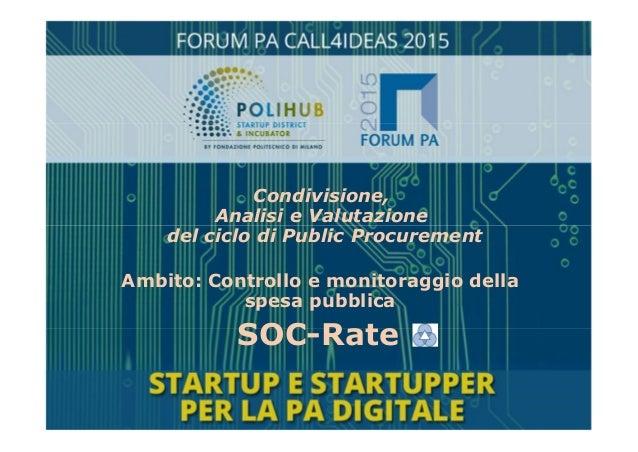 SOC-Rate Ambito: Controllo e monitoraggio della spesa pubblica Condivisione, Analisi e Valutazione del ciclo di Public Pro...