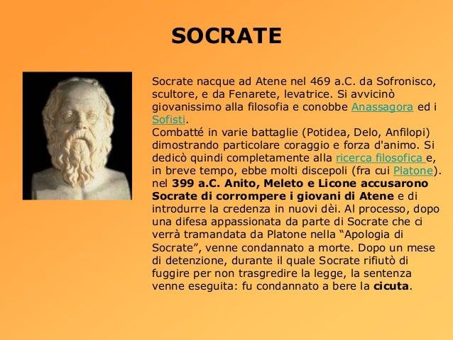 SOCRATESocrate nacque ad Atene nel 469 a.C. da Sofronisco,scultore, e da Fenarete, levatrice. Si avvicinògiovanissimo alla...
