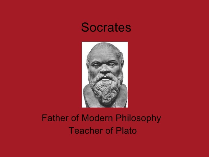 Socrates Father of Modern Philosophy  Teacher of Plato