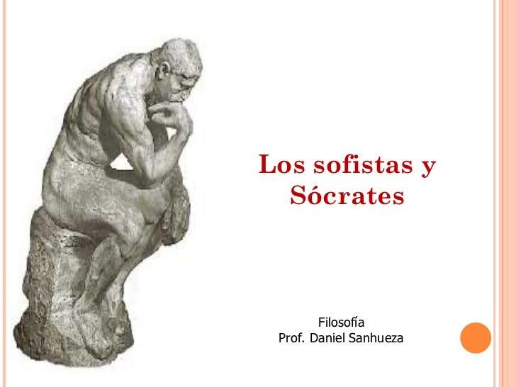 Los sofistas y  Sócrates        Filosofía Prof. Daniel Sanhueza