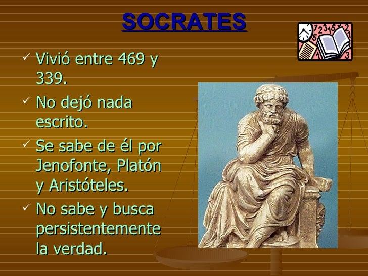 SOCRATES <ul><li>Vivió entre 469 y 339. </li></ul><ul><li>No dejó nada escrito. </li></ul><ul><li>Se sabe de él por Jenofo...