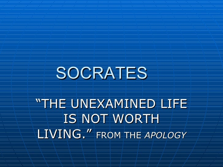 """SOCRATES """" THE UNEXAMINED LIFE IS NOT WORTH LIVING.""""  FROM THE  APOLOGY"""