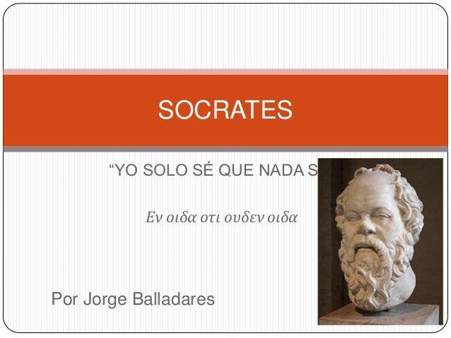 """SOCRATES  """"YO SOLO SÉ QUE NADA SÉ""""  Εν οιδα οτι ουδεν οιδα  Por Jorge Balladares"""
