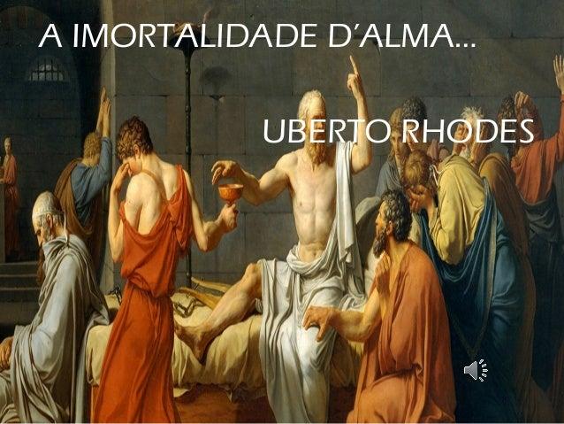 A IMORTALIDADE D'ALMA… UBERTO RHODES