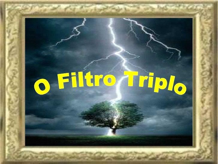 O Filtro Triplo
