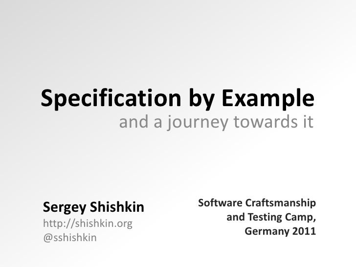 Specification by Example<br />and a journey towards it<br />Software Craftsmanship and Testing Camp,Germany 2011<br />Serg...