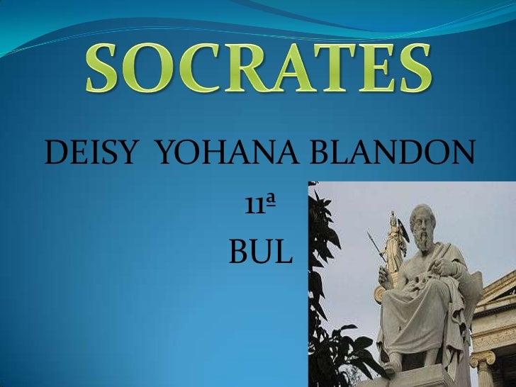 SOCRATES<br />DEISY  YOHANA BLANDON<br />11ª<br />BUL<br />