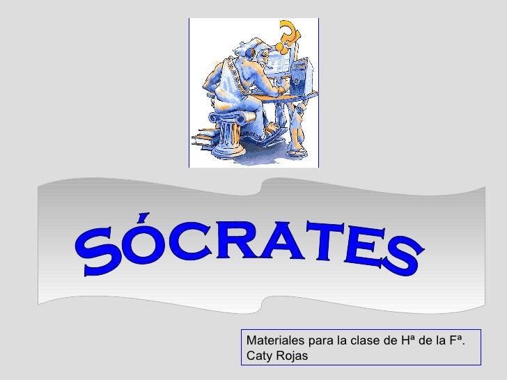 Sócrates Materiales para la clase de Hª de la Fª. Caty Rojas