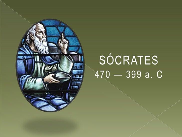 SÓCRATES470 — 399 a. C