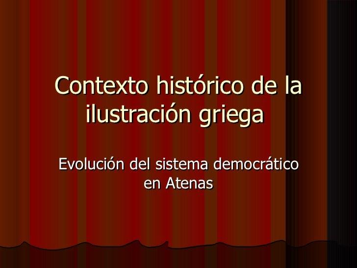 Contexto histórico de la ilustración griega  Evolución del sistema democrático en Atenas