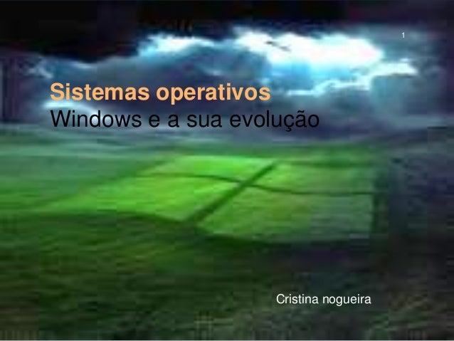 Sistemas operativos Windows e a sua evolução Cristina nogueira cristina nogueira 1