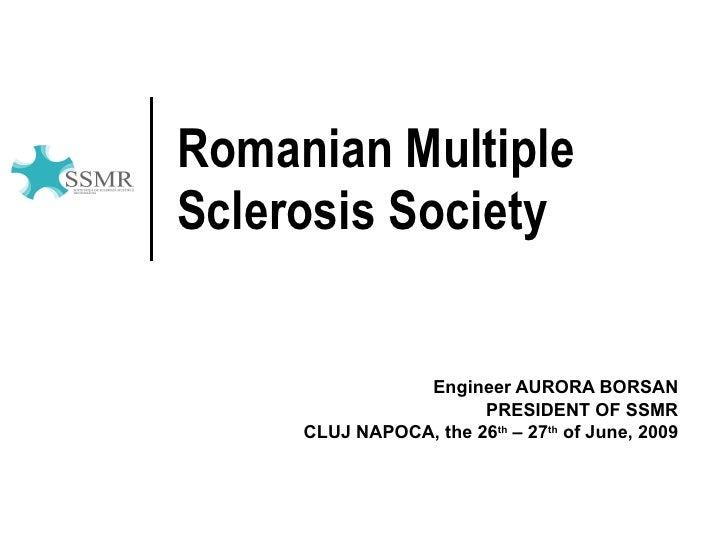 Romanian Multiple Sclerosis Society                  Engineer AURORA BORSAN                        PRESIDENT OF SSMR      ...