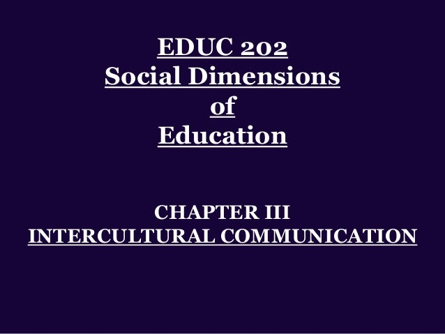 EDUC 202 Social Dimensions of Education CHAPTER III INTERCULTURAL COMMUNICATION