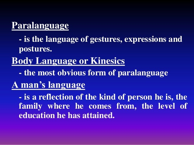 Paralanguage - is the language of gestures, expressions and postures. Body Language or Kinesics - the most obvious form of...