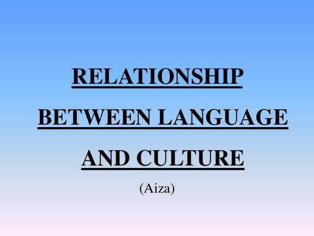 RELATIONSHIP BETWEEN LANGUAGE AND CULTURE (Aiza)