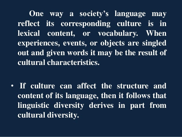One way a society's language may reflect its corresponding culture is in lexical content, or vocabulary. When experiences,...