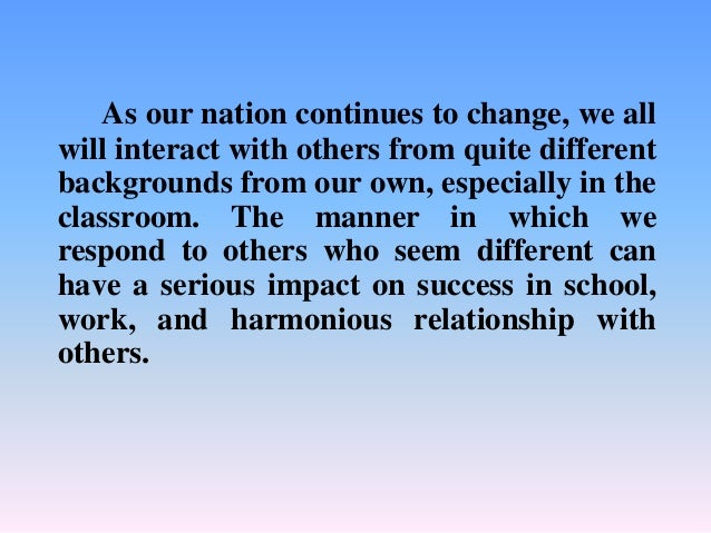 As our nation continues to change, we all will interact with others from quite different backgrounds from our own, especia...
