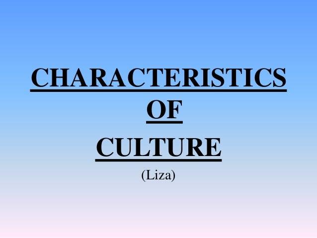 CHARACTERISTICS OF CULTURE (Liza)
