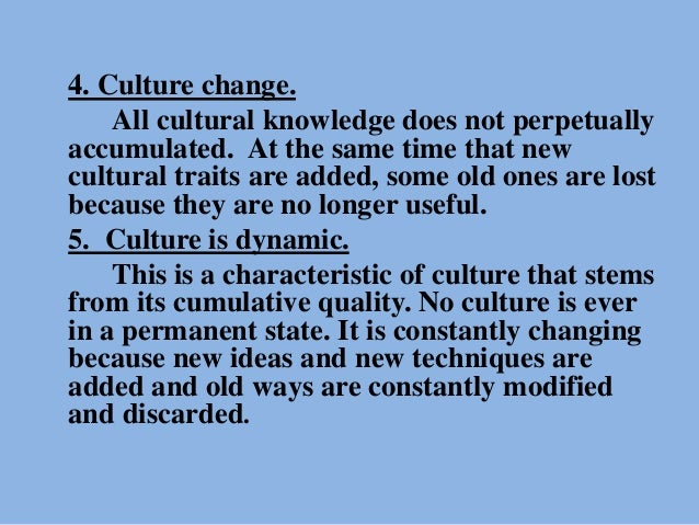 4. Culture change. All cultural knowledge does not perpetually accumulated. At the same time that new cultural traits are ...