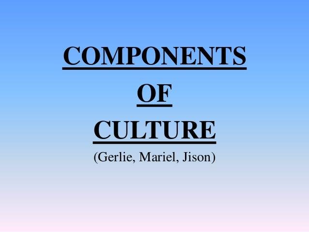 COMPONENTS OF CULTURE (Gerlie, Mariel, Jison)