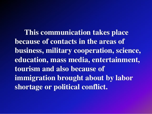 This communication takes place because of contacts in the areas of business, military cooperation, science, education, mas...